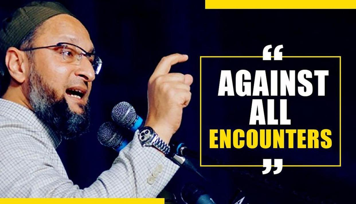 I am personally against every type of encounter: Asaduddin Owaisi