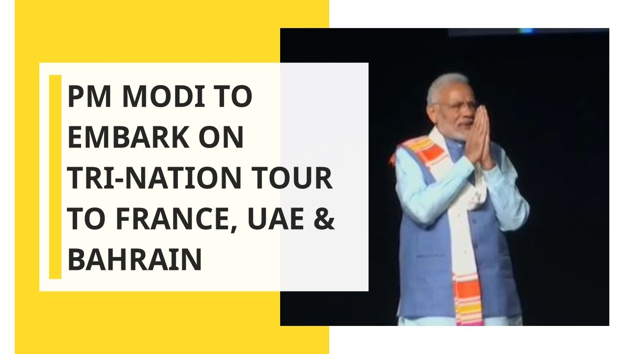 PM Modi to embark on 3-nation tour to France, UAE & Bahrain